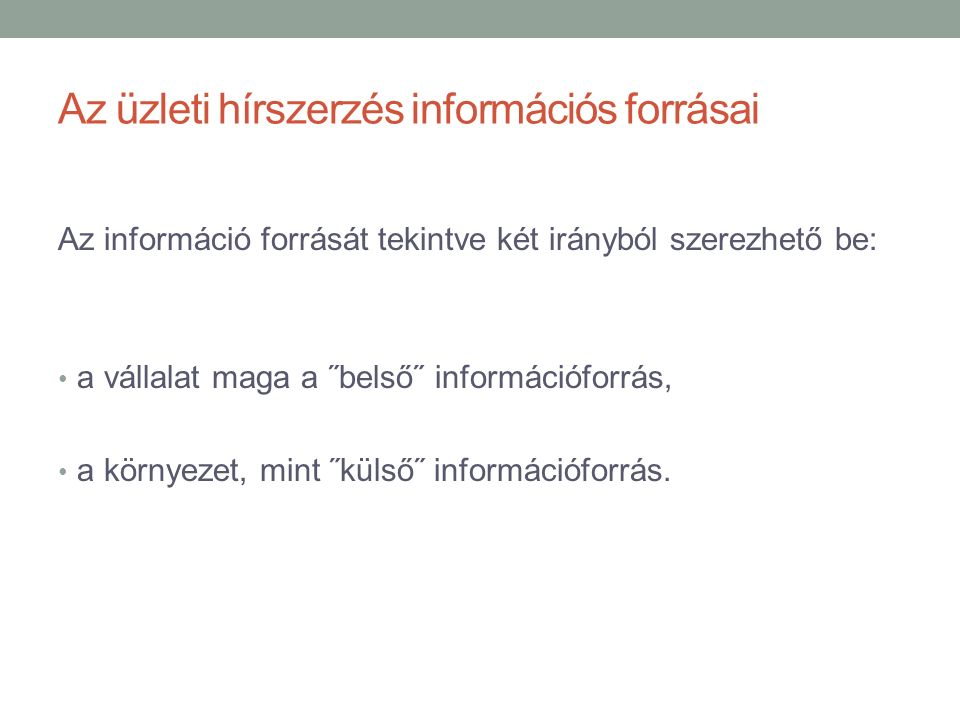 Az üzleti hírszerzés információs forrásai Az információ forrását tekintve két irányból szerezhető be: a vállalat maga a ˝belső˝ információforrás, a környezet, mint ˝külső˝ információforrás.