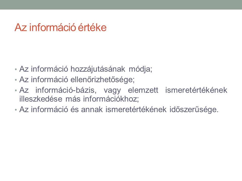 Az információ értéke Az információ hozzájutásának módja; Az információ ellenőrizhetősége; Az információ-bázis, vagy elemzett ismeretértékének illeszkedése más információkhoz; Az információ és annak ismeretértékének időszerűsége.