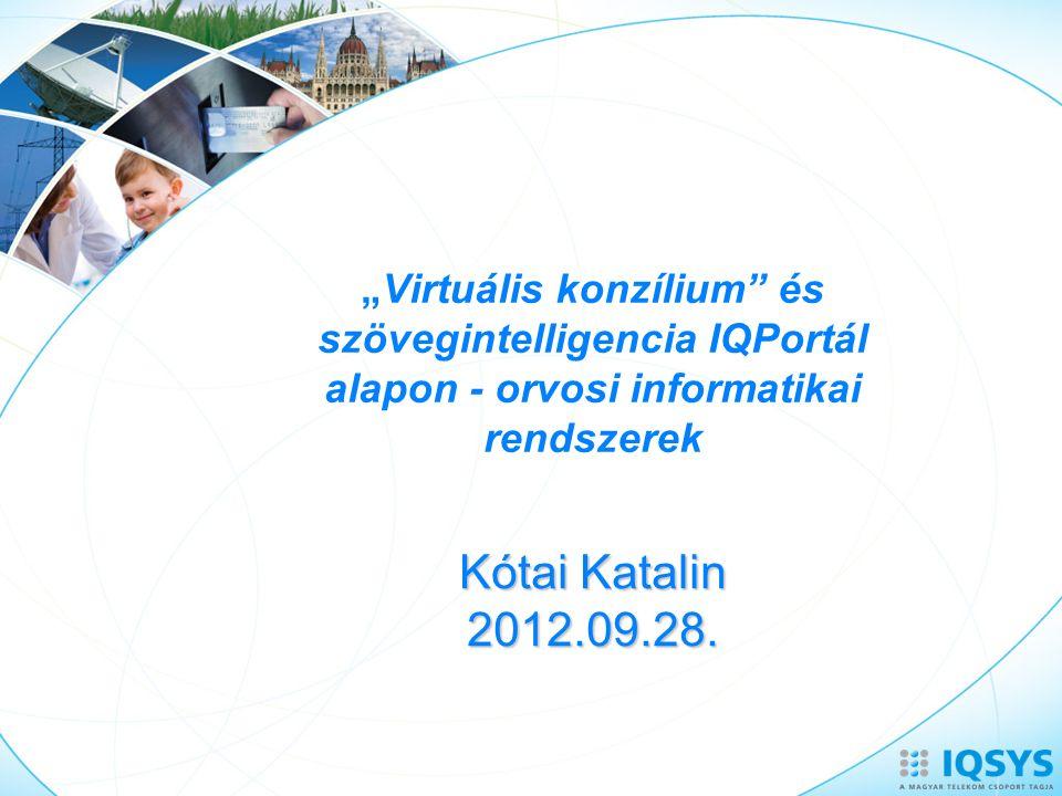 """""""Virtuális konzílium és szövegintelligencia IQPortál alapon - orvosi informatikai rendszerek Kótai Katalin 2012.09.28."""