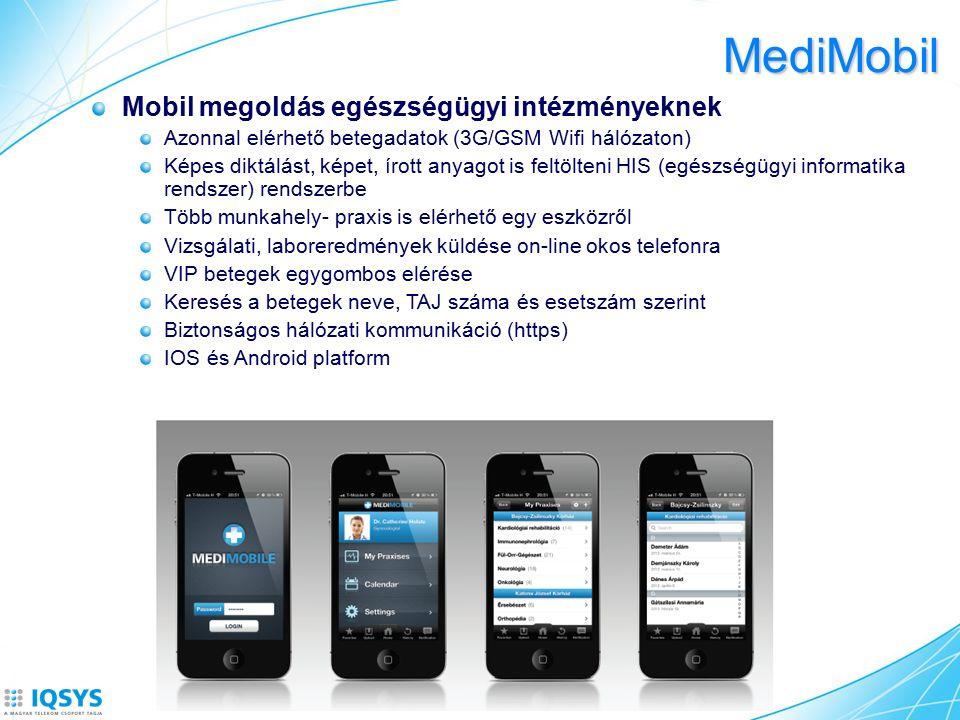 MediMobil Mobil megoldás egészségügyi intézményeknek Azonnal elérhető betegadatok (3G/GSM Wifi hálózaton) Képes diktálást, képet, írott anyagot is feltölteni HIS (egészségügyi informatika rendszer) rendszerbe Több munkahely- praxis is elérhető egy eszközről Vizsgálati, laboreredmények küldése on-line okos telefonra VIP betegek egygombos elérése Keresés a betegek neve, TAJ száma és esetszám szerint Biztonságos hálózati kommunikáció (https) IOS és Android platform