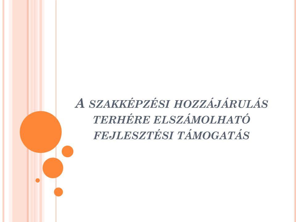 A SZAKKÉPZÉSI HOZZÁJÁRULÁS TERHÉRE ELSZÁMOLHATÓ FEJLESZTÉSI TÁMOGATÁS