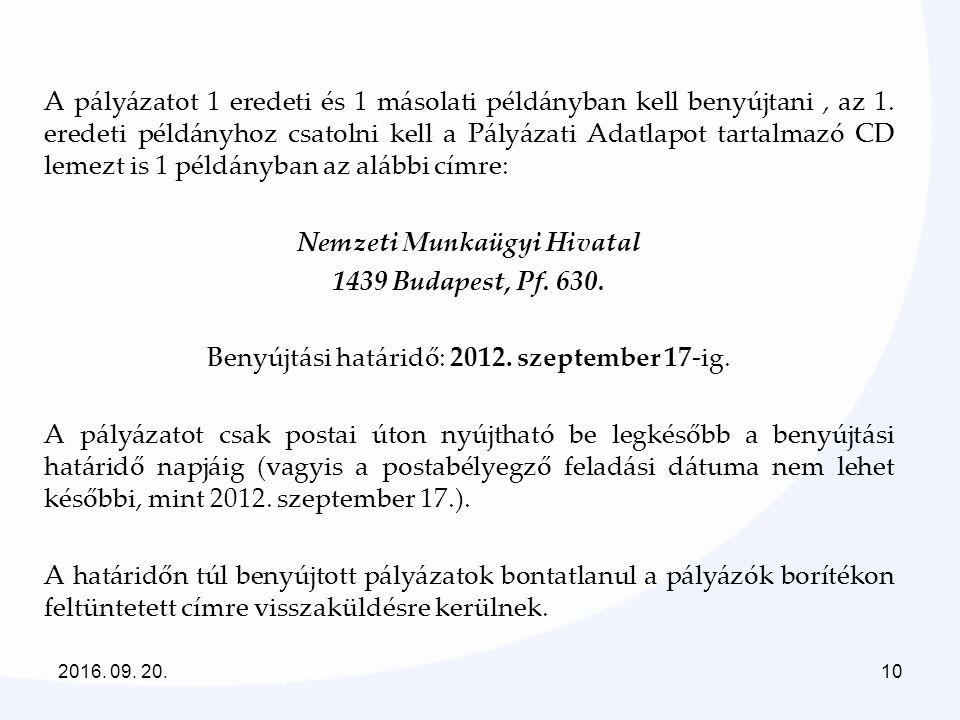 A pályázatot 1 eredeti és 1 másolati példányban kell benyújtani, az 1. eredeti példányhoz csatolni kell a Pályázati Adatlapot tartalmazó CD lemezt is