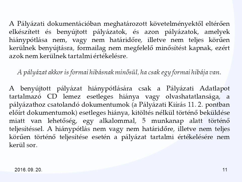 2016. 09. 20.11 A Pályázati dokumentációban meghatározott követelményektől eltérően elkészített és benyújtott pályázatok, és azon pályázatok, amelyek