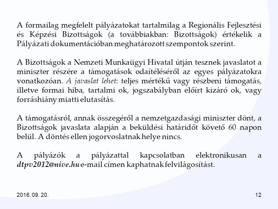 2016. 09. 20.12 A formailag megfelelt pályázatokat tartalmilag a Regionális Fejlesztési és Képzési Bizottságok (a továbbiakban: Bizottságok) értékelik