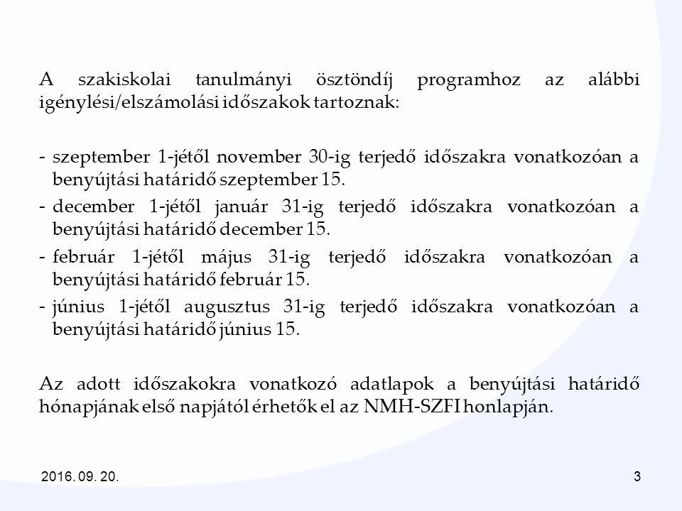 2016. 09. 20.3 A szakiskolai tanulmányi ösztöndíj programhoz az alábbi igénylési/elszámolási időszakok tartoznak: -szeptember 1-jétől november 30-ig t