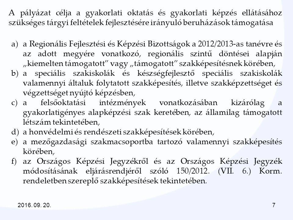 """A pályázat célja a gyakorlati oktatás és gyakorlati képzés ellátásához szükséges tárgyi feltételek fejlesztésére irányuló beruházások támogatása a)a Regionális Fejlesztési és Képzési Bizottságok a 2012/2013-as tanévre és az adott megyére vonatkozó, regionális szintű döntései alapján """"kiemelten támogatott vagy """"támogatott szakképesítésnek körében, b)a speciális szakiskolák és készségfejlesztő speciális szakiskolák valamennyi általuk folytatott szakképesítés, illetve szakképzettséget és végzettséget nyújtó képzésben, c)a felsőoktatási intézmények vonatkozásában kizárólag a gyakorlatigényes alapképzési szak keretében, az államilag támogatott létszám tekintetében, d)a honvédelmi és rendészeti szakképesítések körében, e)a mezőgazdasági szakmacsoportba tartozó valamennyi szakképesítés körében, f)az Országos Képzési Jegyzékről és az Országos Képzési Jegyzék módosításának eljárásrendjéről szóló 150/2012."""