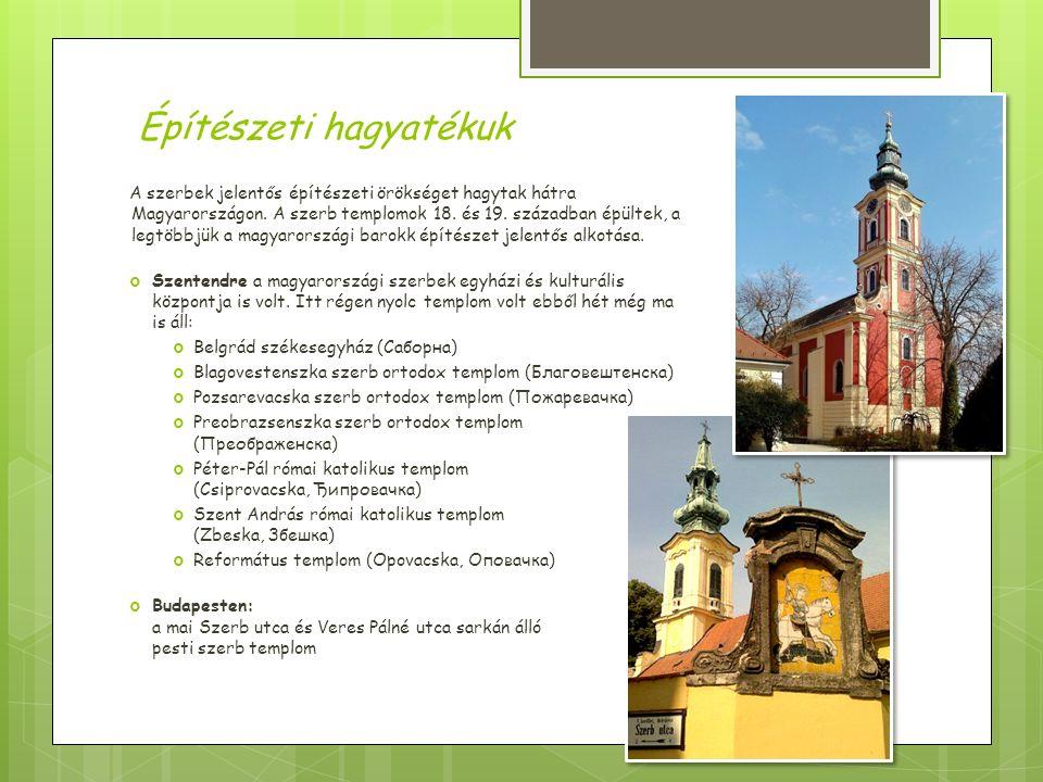Építészeti hagyatékuk A szerbek jelentős építészeti örökséget hagytak hátra Magyarországon.