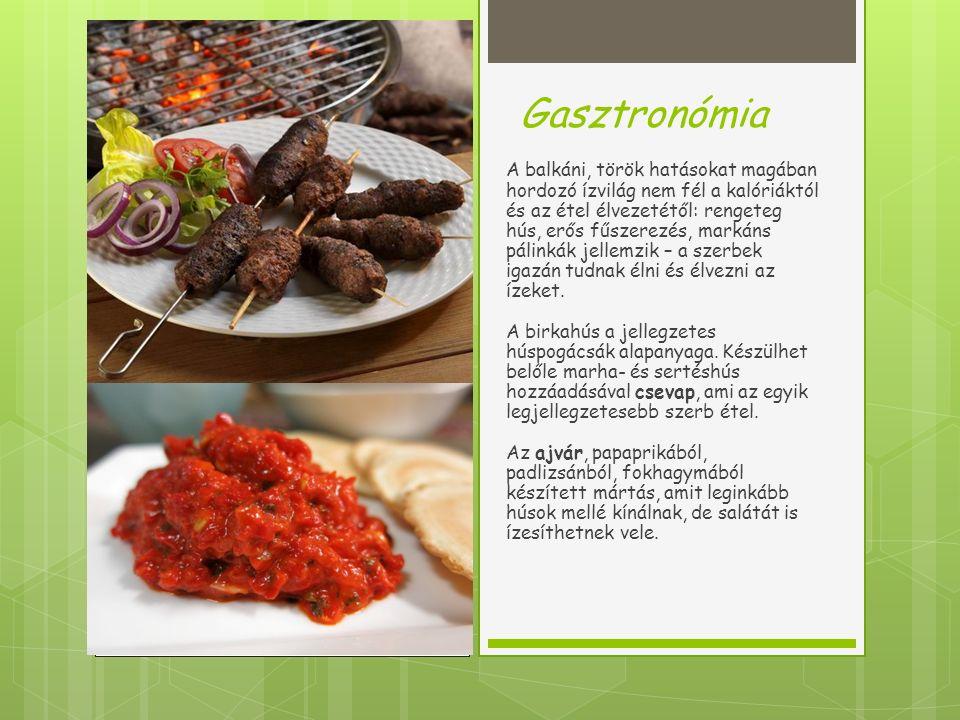 Gasztronómia A balkáni, török hatásokat magában hordozó ízvilág nem fél a kalóriáktól és az étel élvezetétől: rengeteg hús, erős fűszerezés, markáns pálinkák jellemzik – a szerbek igazán tudnak élni és élvezni az ízeket.