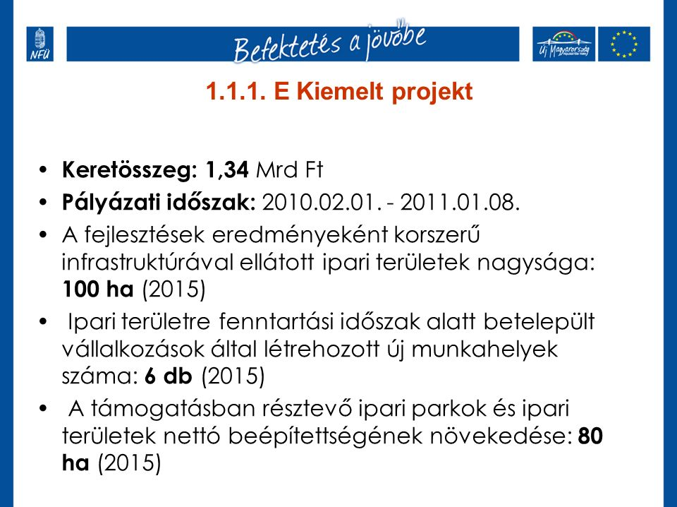 1.1.1. E Kiemelt projekt Keretösszeg: 1,34 Mrd Ft Pályázati időszak: 2010.02.01.
