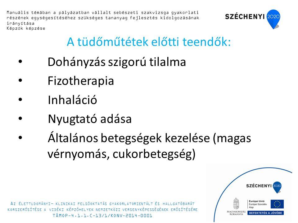 A tüdőműtétek előtti teendők: Dohányzás szigorú tilalma Fizotherapia Inhaláció Nyugtató adása Általános betegségek kezelése (magas vérnyomás, cukorbetegség) Manuális témában a pályázatban vállalt sebészeti szakvizsga gyakorlati részének egységesítéséhez szükséges tananyag fejlesztés kidolgozásának irányítása Képzők képzése A Z ÉLETTUDOMÁNYI - KLINIKAI FELSŐOKTATÁS GYAKORLATORIENTÁLT ÉS HALLGATÓBARÁT KORSZERŰSÍTÉSE A VIDÉKI KÉPZŐHELYEK NEMZETKÖZI VERSENYKÉPESSÉGÉNEK ERŐSÍTÉSÉRE TÁMOP-4.1.1.C-13/1/KONV-2014-0001