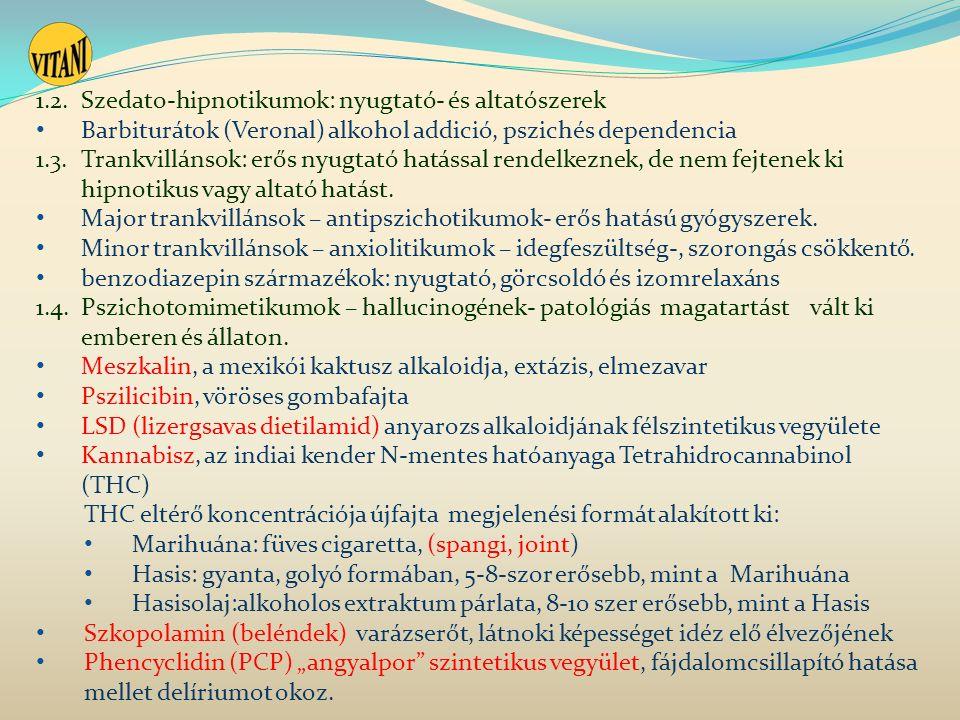 1.2.Szedato-hipnotikumok: nyugtató- és altatószerek Barbiturátok (Veronal) alkohol addició, pszichés dependencia 1.3.Trankvillánsok: erős nyugtató hatással rendelkeznek, de nem fejtenek ki hipnotikus vagy altató hatást.