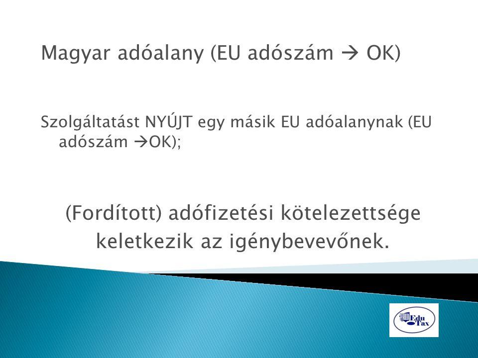 Magyar adóalany (EU adószám  OK) Szolgáltatást NYÚJT egy másik EU adóalanynak (EU adószám  OK); (Fordított) adófizetési kötelezettsége keletkezik az