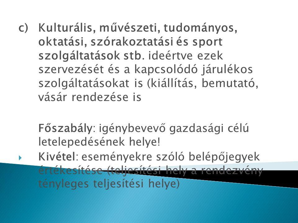 c)Kulturális, művészeti, tudományos, oktatási, szórakoztatási és sport szolgáltatások stb. ideértve ezek szervezését és a kapcsolódó járulékos szolgál