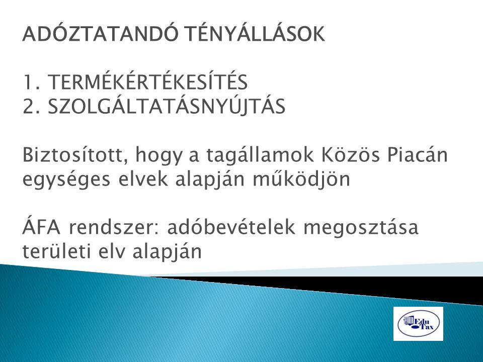 a) Közvetítői szolgáltatás (Ügynöki díj) Ahol a közvetített ügylet teljesítési helye van b) Teherközlekedés EU-n belüli fuvar:Indulási hely EU-n kívüli fuvar:Megtett útvonal c) Közlekedéshez járulékosan kapcsolódó szolgáltatás (pl.: költöztetés; ki-, be-, átrakodás) tényleges teljesítési hely
