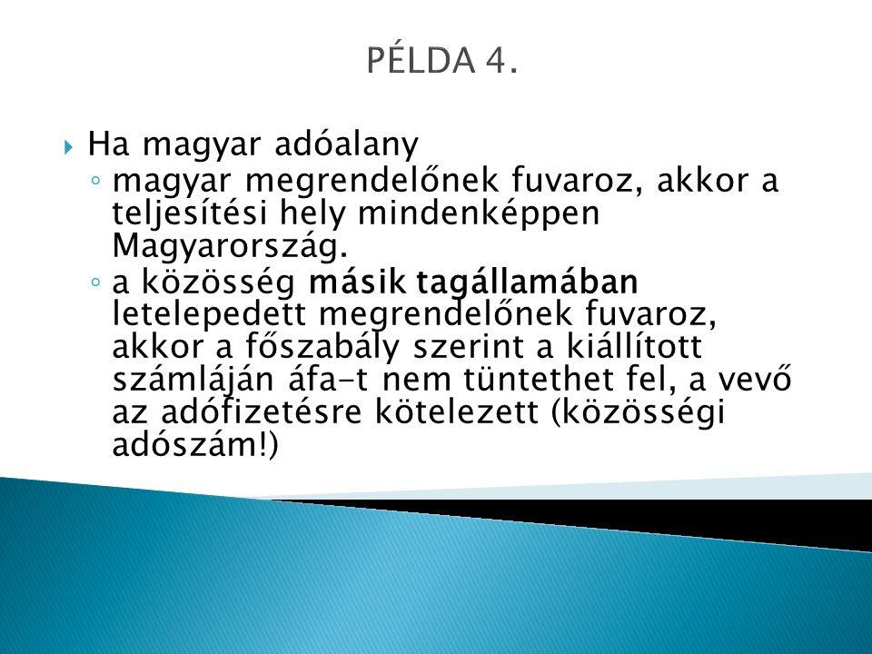 PÉLDA 4.  Ha magyar adóalany ◦ magyar megrendelőnek fuvaroz, akkor a teljesítési hely mindenképpen Magyarország. ◦ a közösség másik tagállamában lete