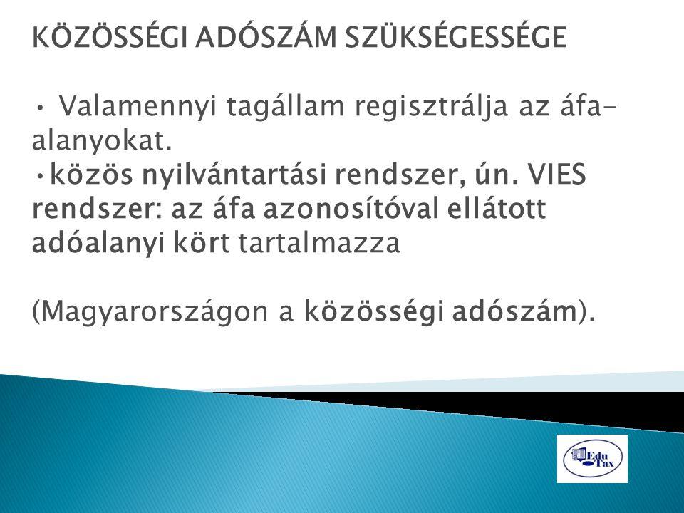 KÖZÖSSÉGI ADÓSZÁM SZÜKSÉGESSÉGE Valamennyi tagállam regisztrálja az áfa- alanyokat. közös nyilvántartási rendszer, ún. VIES rendszer: az áfa azonosító