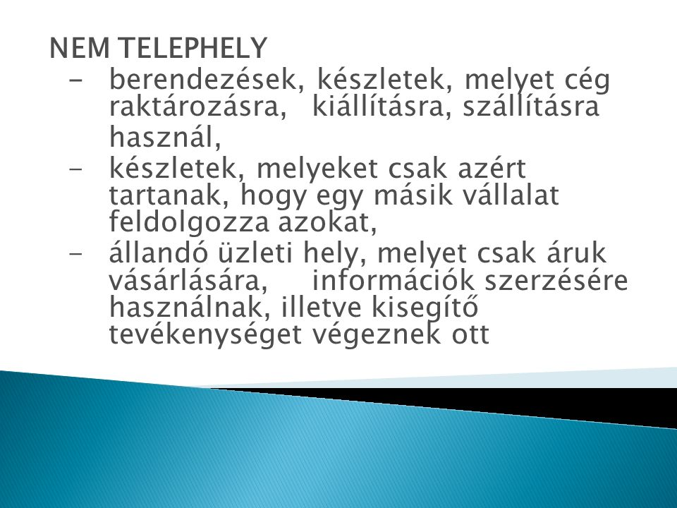 NEM TELEPHELY -berendezések, készletek, melyet cég raktározásra, kiállításra, szállításra használ, -készletek, melyeket csak azért tartanak, hogy egy