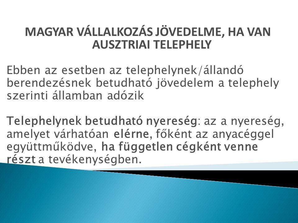 MAGYAR VÁLLALKOZÁS JÖVEDELME, HA VAN AUSZTRIAI TELEPHELY Ebben az esetben az telephelynek/állandó berendezésnek betudható jövedelem a telephely szerin