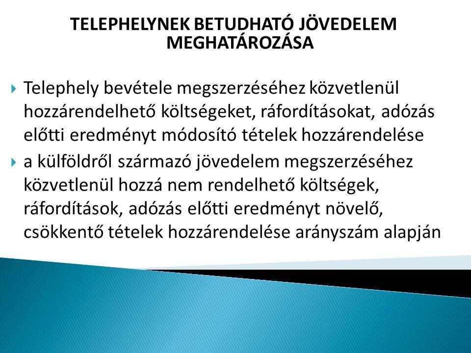 TELEPHELYNEK BETUDHATÓ JÖVEDELEM MEGHATÁROZÁSA  Telephely bevétele megszerzéséhez közvetlenül hozzárendelhető költségeket, ráfordításokat, adózás elő
