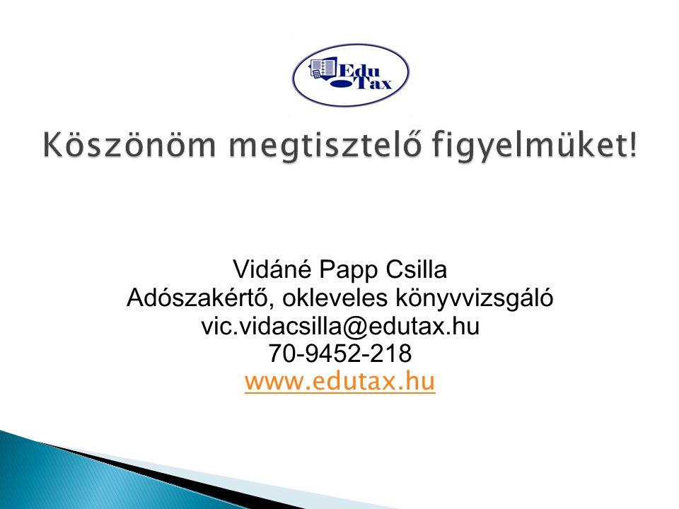 Vidáné Papp Csilla Adószakértő, okleveles könyvvizsgáló vic.vidacsilla@edutax.hu 70-9452-218 www.edutax.hu