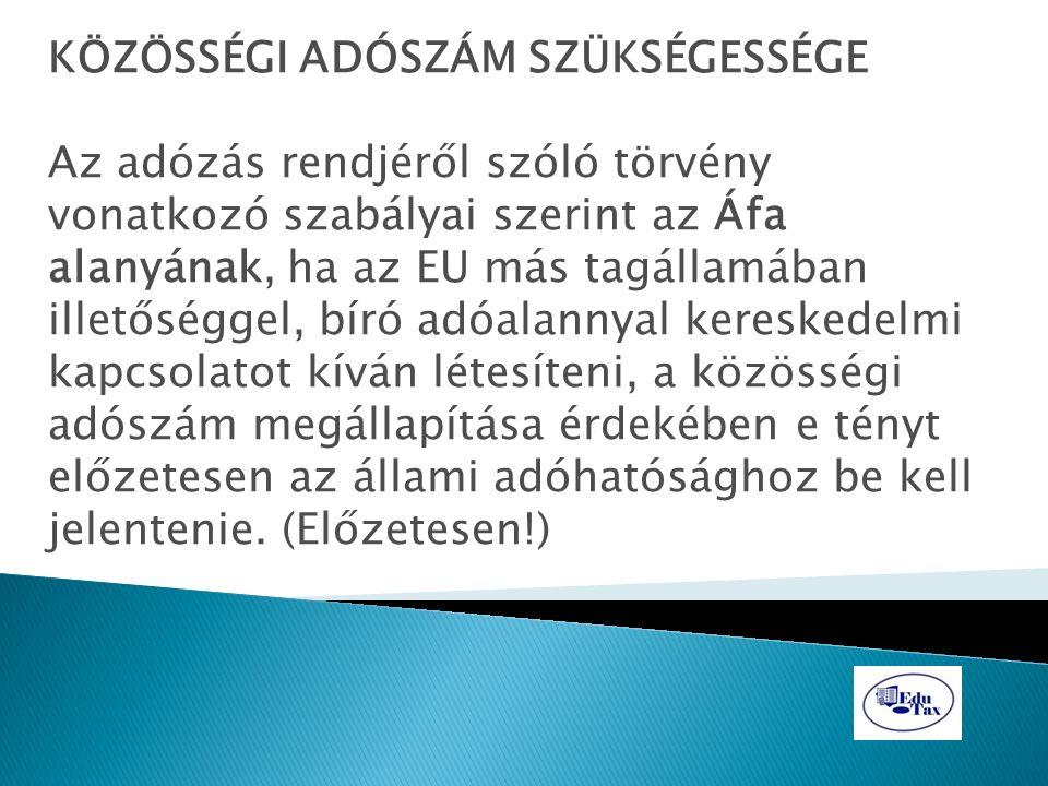 KÖZÖSSÉGI ADÓSZÁM SZÜKSÉGESSÉGE Az adózás rendjéről szóló törvény vonatkozó szabályai szerint az Áfa alanyának, ha az EU más tagállamában illetőséggel
