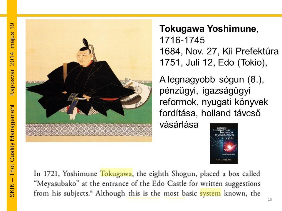 SKIK – Thot Quality Management Kaposvár 2014. május 19. 19 Tokugawa Yoshimune, 1716-1745 1684, Nov. 27, Kii Prefektúra 1751, Juli 12, Edo (Tokio), A l