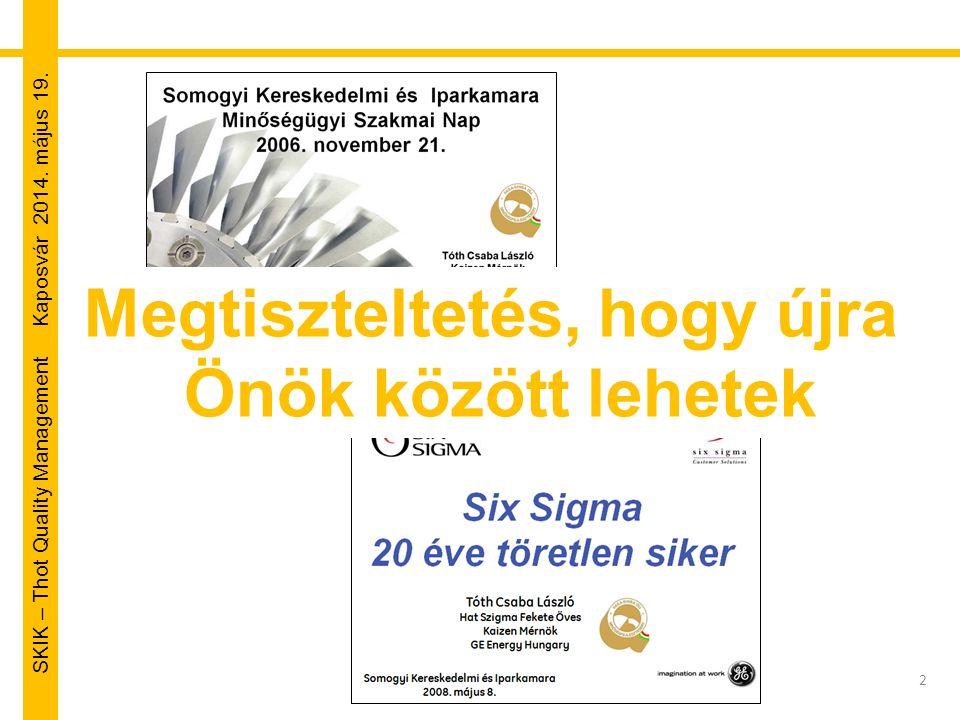 SKIK – Thot Quality Management Kaposvár 2014. május 19. 2 Megtiszteltetés, hogy újra Önök között lehetek