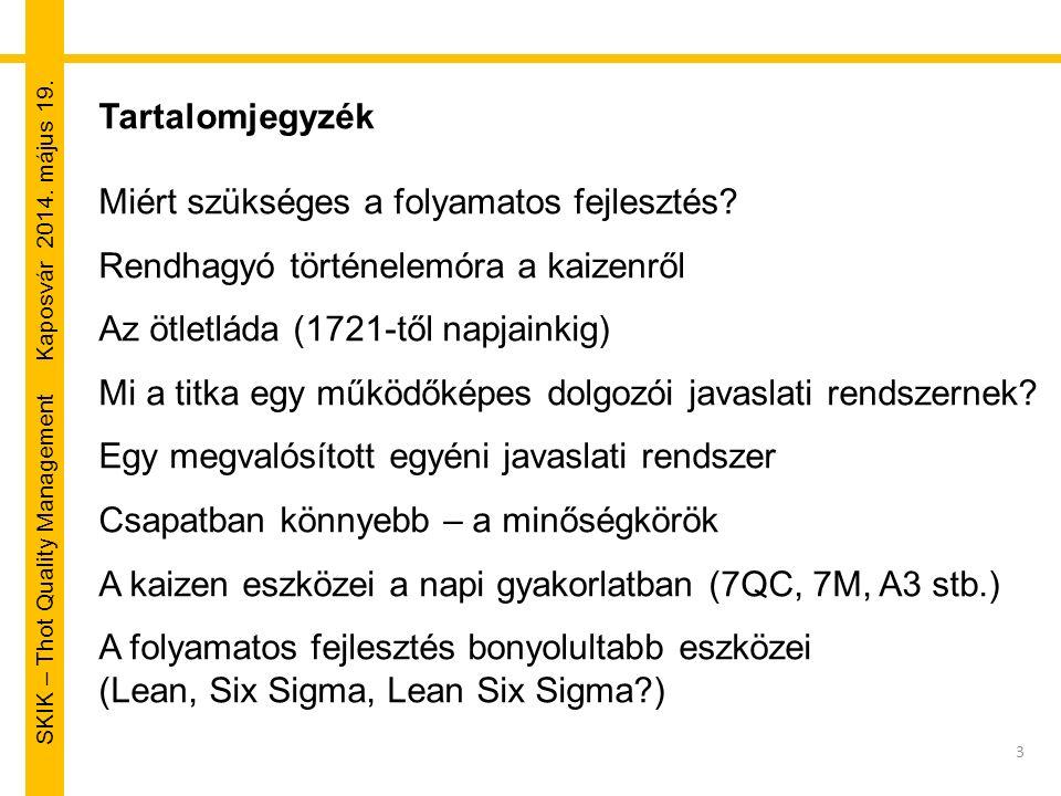 SKIK – Thot Quality Management Kaposvár 2014. május 19. 3 Tartalomjegyzék Miért szükséges a folyamatos fejlesztés? Rendhagyó történelemóra a kaizenről