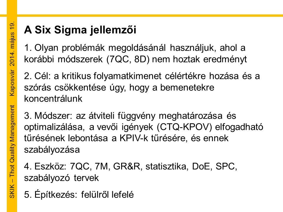 SKIK – Thot Quality Management Kaposvár 2014. május 19. A Six Sigma jellemzői 1. Olyan problémák megoldásánál használjuk, ahol a korábbi módszerek (7Q
