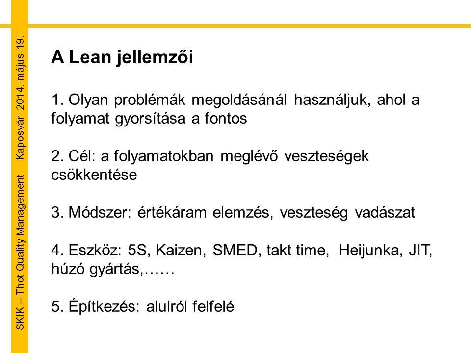 SKIK – Thot Quality Management Kaposvár 2014. május 19. A Lean jellemzői 1. Olyan problémák megoldásánál használjuk, ahol a folyamat gyorsítása a font