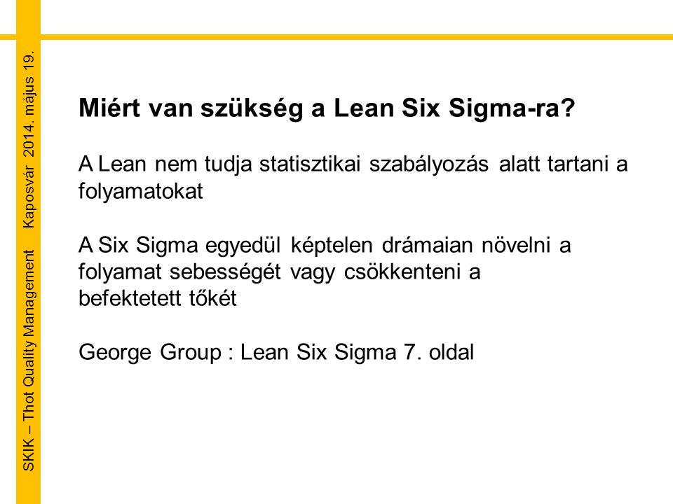 SKIK – Thot Quality Management Kaposvár 2014. május 19. Miért van szükség a Lean Six Sigma-ra? A Lean nem tudja statisztikai szabályozás alatt tartani