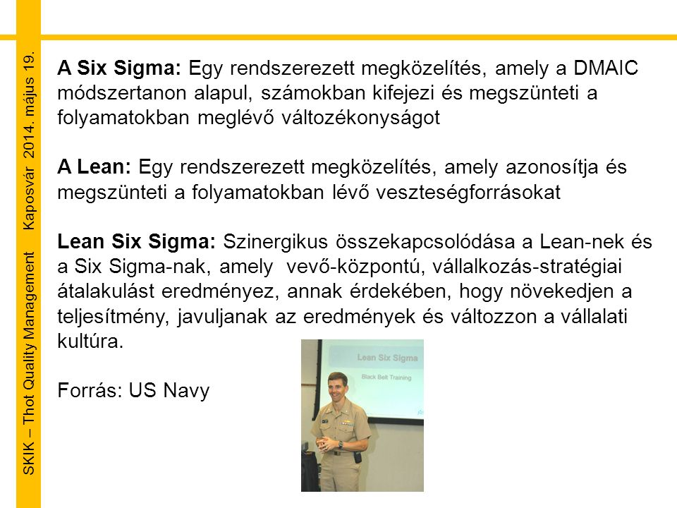 SKIK – Thot Quality Management Kaposvár 2014. május 19. A Six Sigma: Egy rendszerezett megközelítés, amely a DMAIC módszertanon alapul, számokban kife