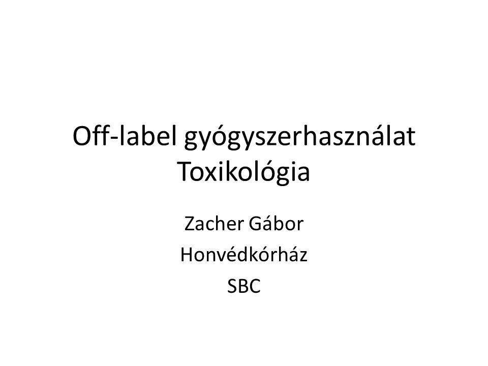 Off-label gyógyszerhasználat Toxikológia Zacher Gábor Honvédkórház SBC