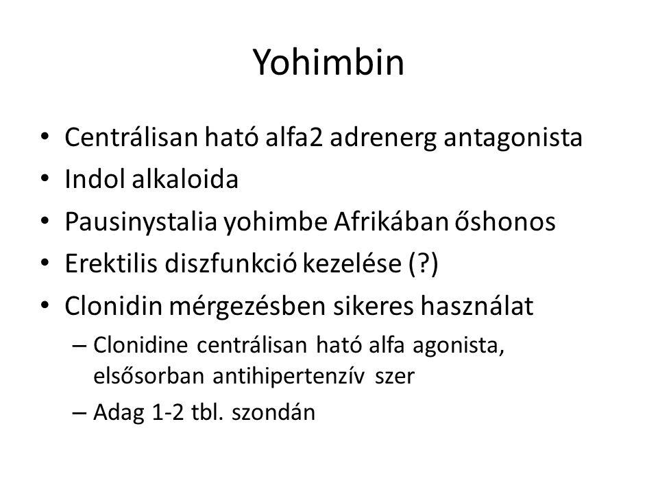 Yohimbin Centrálisan ható alfa2 adrenerg antagonista Indol alkaloida Pausinystalia yohimbe Afrikában őshonos Erektilis diszfunkció kezelése (?) Clonidin mérgezésben sikeres használat – Clonidine centrálisan ható alfa agonista, elsősorban antihipertenzív szer – Adag 1-2 tbl.