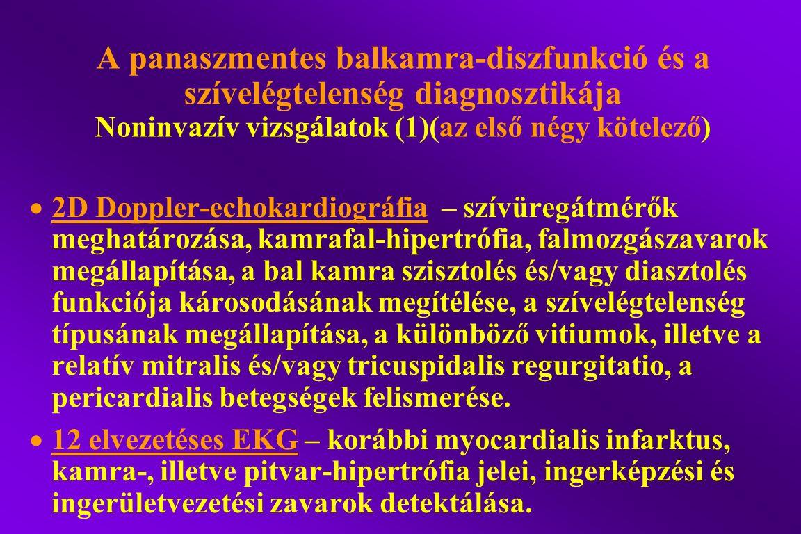 A panaszmentes balkamra-diszfunkció és a szívelégtelenség diagnosztikája Noninvazív vizsgálatok (1)(az első négy kötelező)  2D Doppler-echokardiográf