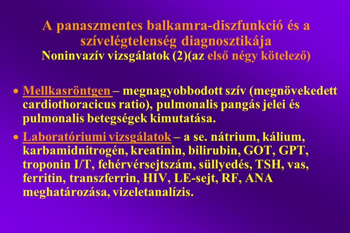 A panaszmentes balkamra-diszfunkció és a szívelégtelenség diagnosztikája Noninvazív vizsgálatok (2)(az első négy kötelező)  Mellkasröntgen – megnagyo