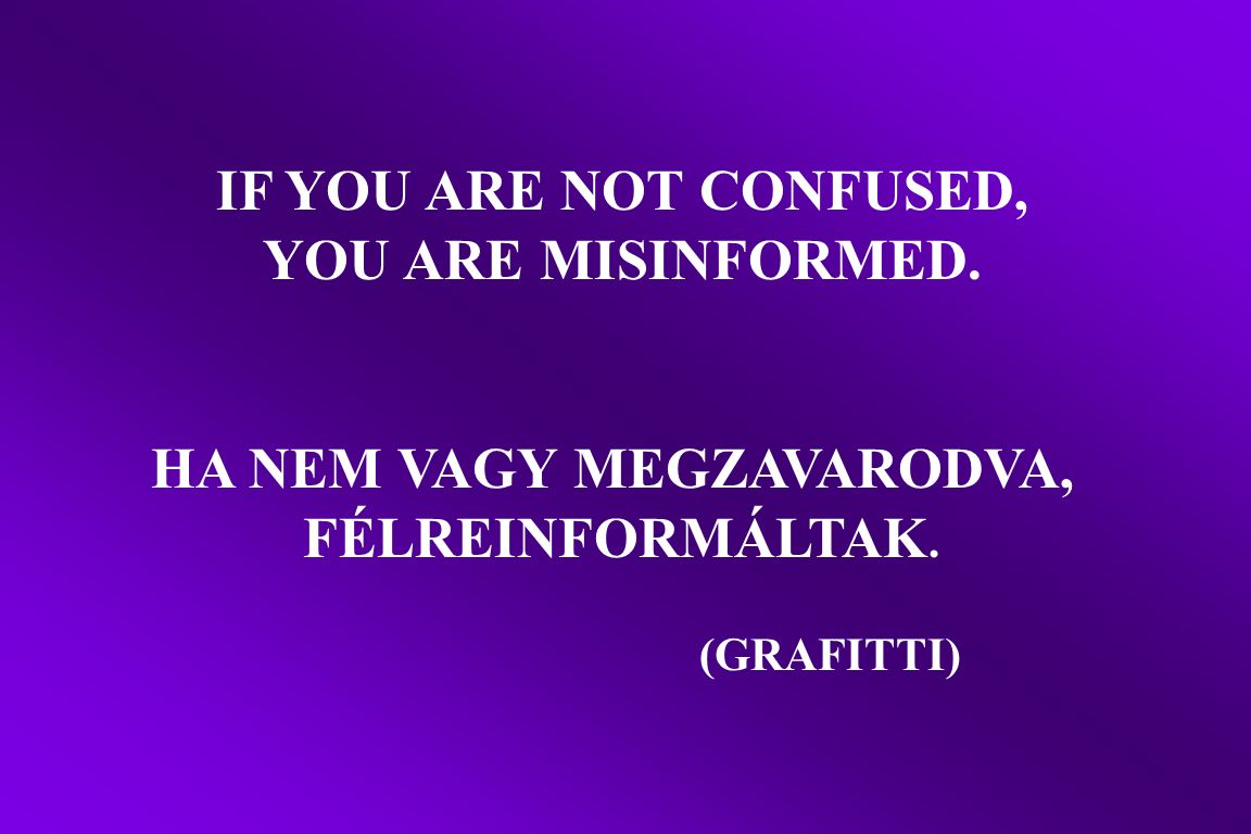 IF YOU ARE NOT CONFUSED, YOU ARE MISINFORMED. HA NEM VAGY MEGZAVARODVA, FÉLREINFORMÁLTAK.