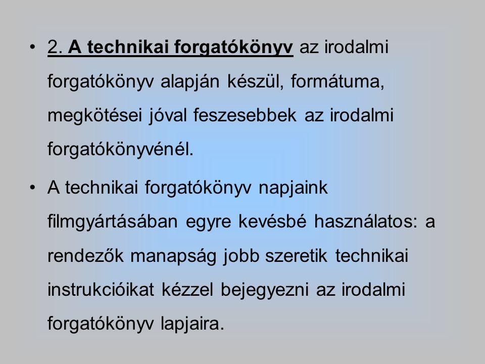 2. A technikai forgatókönyv az irodalmi forgatókönyv alapján készül, formátuma, megkötései jóval feszesebbek az irodalmi forgatókönyvénél. A technikai