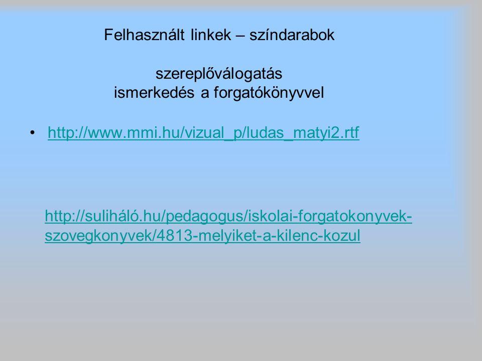 Felhasznált linkek – színdarabok szereplőválogatás ismerkedés a forgatókönyvvel http://www.mmi.hu/vizual_p/ludas_matyi2.rtf http://suliháló.hu/pedagog
