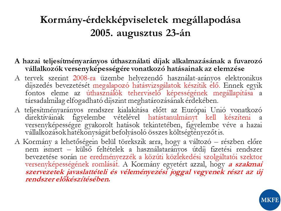 Kormány-érdekképviseletek megállapodása 2005. augusztus 23-án A hazai teljesítményarányos úthasználati díjak alkalmazásának a fuvarozó vállalkozók ver