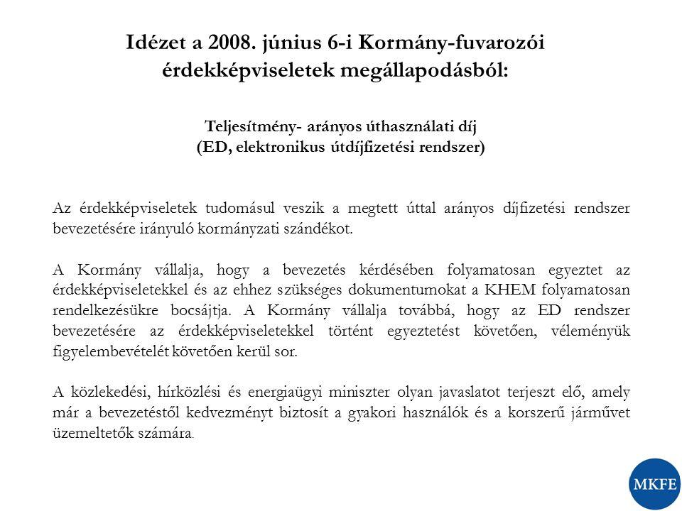 Idézet a 2008. június 6-i Kormány-fuvarozói érdekképviseletek megállapodásból: Teljesítmény- arányos úthasználati díj (ED, elektronikus útdíjfizetési