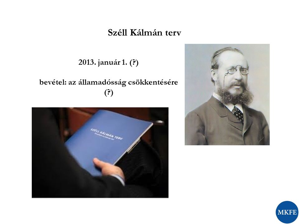Széll Kálmán terv 2013. január 1. (?) bevétel: az államadósság csökkentésére (?)