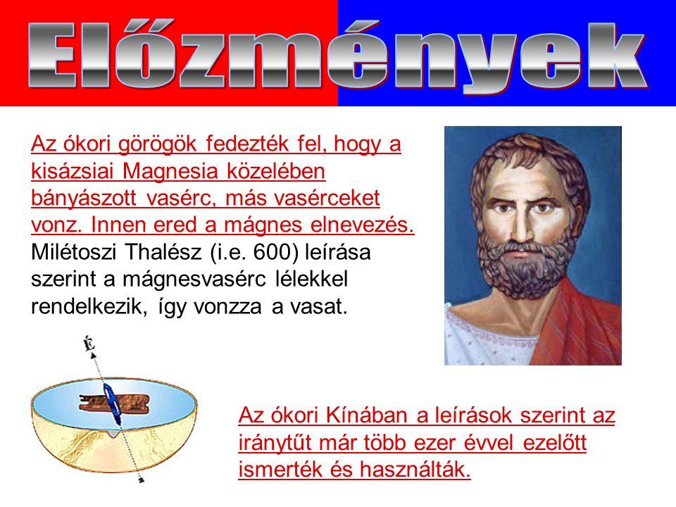 Az ókori görögök fedezték fel, hogy a kisázsiai Magnesia közelében bányászott vasérc, más vasérceket vonz.