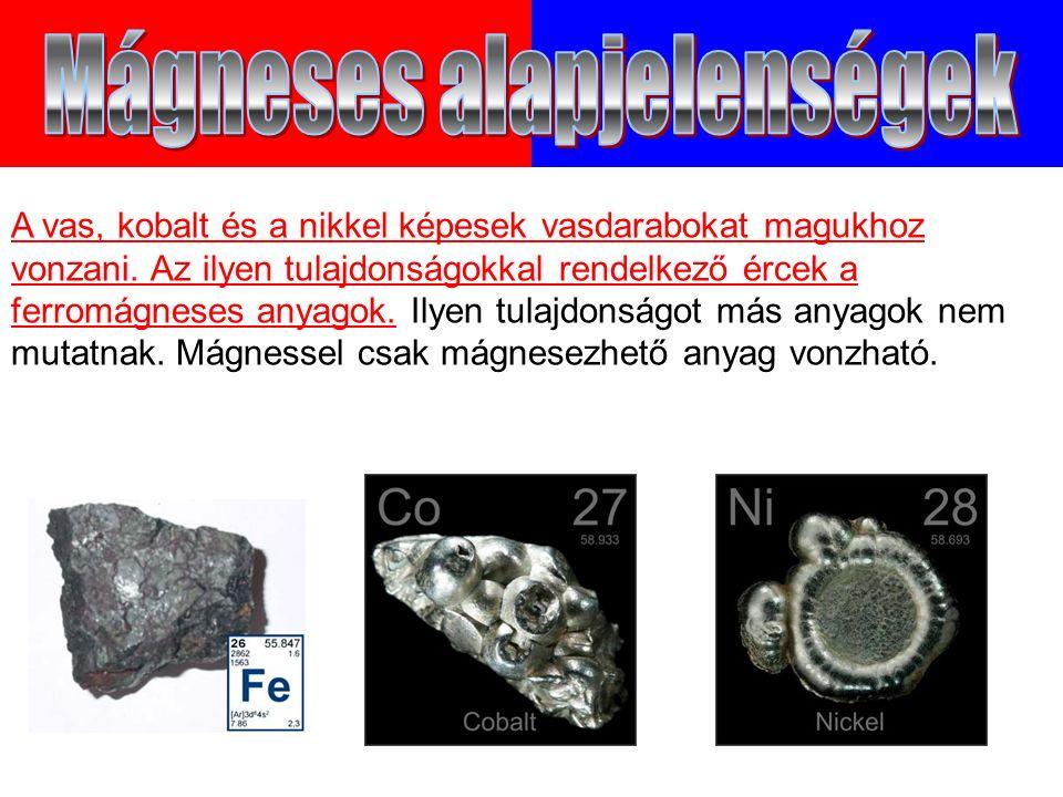 A vas, kobalt és a nikkel képesek vasdarabokat magukhoz vonzani.