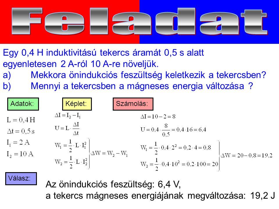 Egy 0,4 H induktivitású tekercs áramát 0,5 s alatt egyenletesen 2 A-ról 10 A-re növeljük.