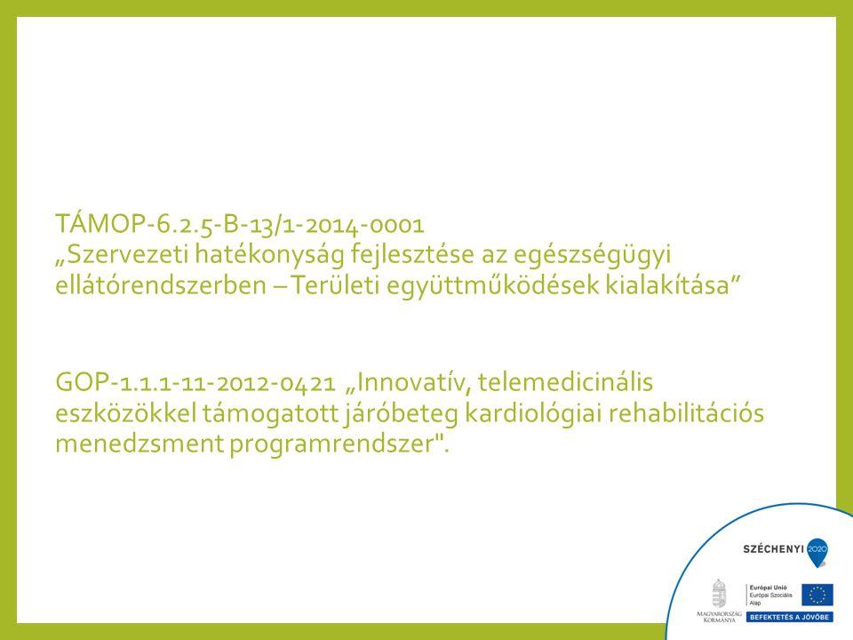 """TÁMOP-6.2.5-B-13/1-2014-0001 """"Szervezeti hatékonyság fejlesztése az egészségügyi ellátórendszerben – Területi együttműködések kialakítása GOP-1.1.1-11-2012-0421 """"Innovatív, telemedicinális eszközökkel támogatott járóbeteg kardiológiai rehabilitációs menedzsment programrendszer ."""