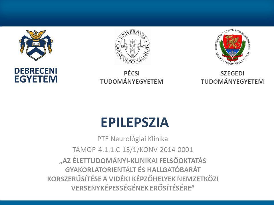 """EPILEPSZIA PTE Neurológiai Klinika TÁMOP-4.1.1.C-13/1/KONV-2014-0001 """"AZ ÉLETTUDOMÁNYI-KLINIKAI FELSŐOKTATÁS GYAKORLATORIENTÁLT ÉS HALLGATÓBARÁT KORSZERŰSÍTÉSE A VIDÉKI KÉPZŐHELYEK NEMZETKÖZI VERSENYKÉPESSÉGÉNEK ERŐSÍTÉSÉRE PÉCSI TUDOMÁNYEGYETEM SZEGEDI TUDOMÁNYEGYETEM"""