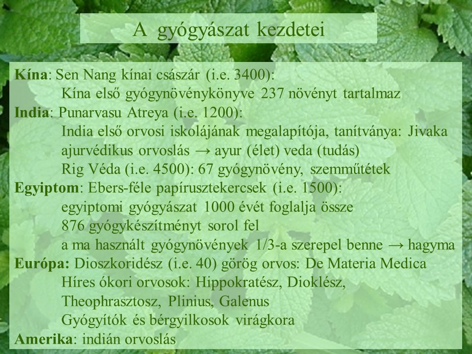 A gyógyászat kezdetei Kína: Sen Nang kínai császár (i.e. 3400): Kína első gyógynövénykönyve 237 növényt tartalmaz India: Punarvasu Atreya (i.e. 1200):