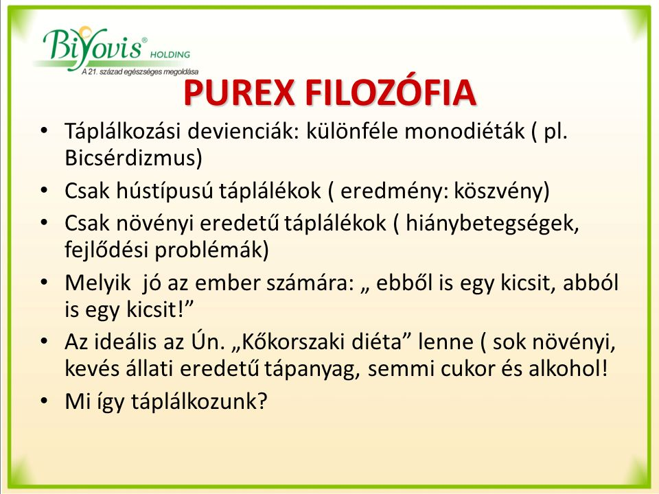 PUREX FILOZÓFIA Táplálkozási devienciák: különféle monodiéták ( pl. Bicsérdizmus) Csak hústípusú táplálékok ( eredmény: köszvény) Csak növényi eredetű