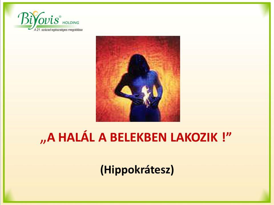 """"""" A HALÁL A BELEKBEN LAKOZIK !"""" (Hippokrátesz)"""